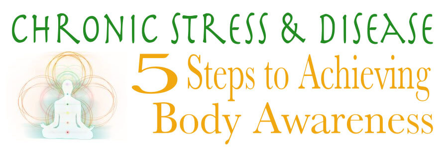 Chronic Stress and Disease: 5 Steps to Achieving Body Awareness
