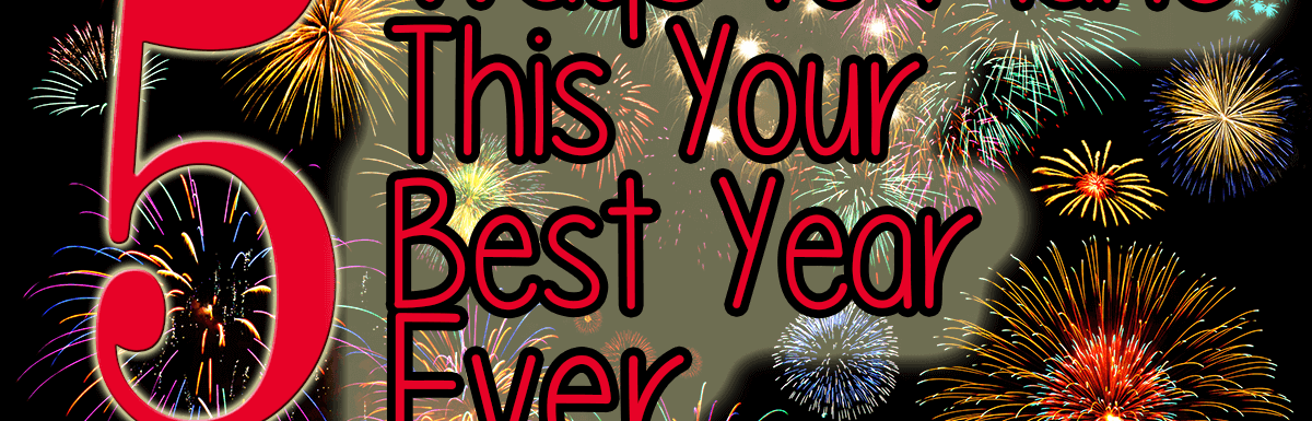 5 Ways to Make This Your Best Year Yet